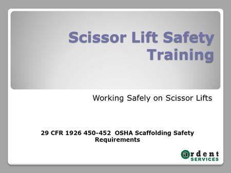 Scissor Lift Safety Training Working Safely on Scissor Lifts 29 CFR 1926 450-452 OSHA Scaffolding Safety Requirements.