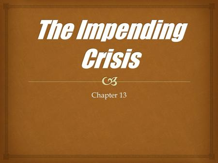 The Impending Crisis Chapter 13.