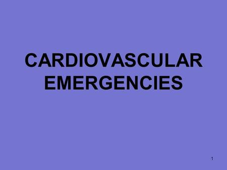 1 CARDIOVASCULAR EMERGENCIES. 2 Cardiovascular Disease 63,400,000 North Americans have one or more forms of heart or blood vessel disease 50% of all deaths.