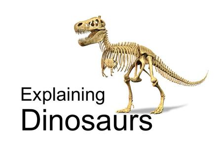 Explaining Dinosaurs. Definition of term Dinosaur: from greek (deinos – terrible) & (sauros – lizard). The term was coined in the mid 19 th century. A.
