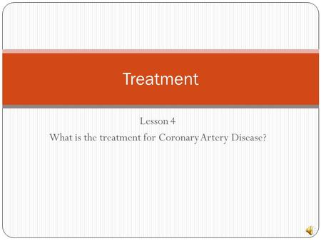 Lesson 4 What is the treatment for Coronary Artery Disease?
