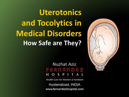 Uterotonics and Tocolytics in Medical Disorders How Safe are They?