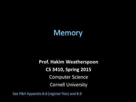 Prof. Hakim Weatherspoon CS 3410, Spring 2015 Computer Science Cornell University See P&H Appendix B.8 (register files) and B.9.