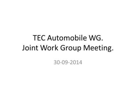 TEC Automobile WG. Joint Work Group Meeting. 30-09-2014.