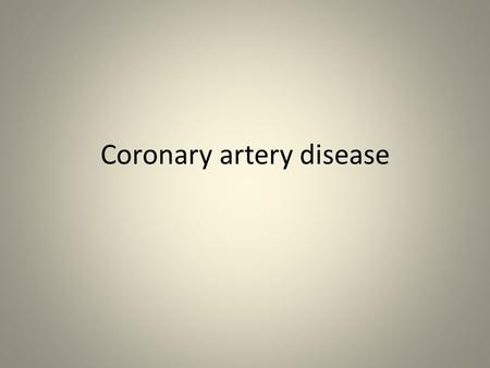 Coronary artery disease. Ischemic heart disease( coronary artery disease) Includes Stable angina Acute coronary syndromes Sudden cardiac death due to.