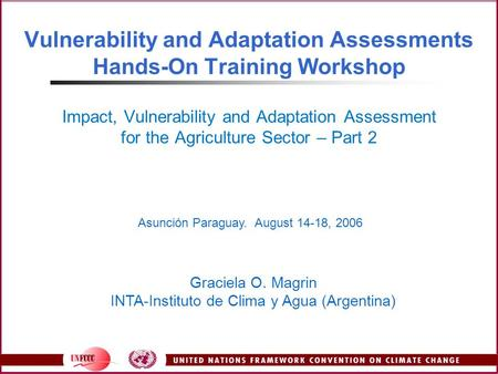 Vulnerability and Adaptation Assessments Hands-On Training Workshop Impact, Vulnerability and Adaptation Assessment for the Agriculture Sector – Part 2.