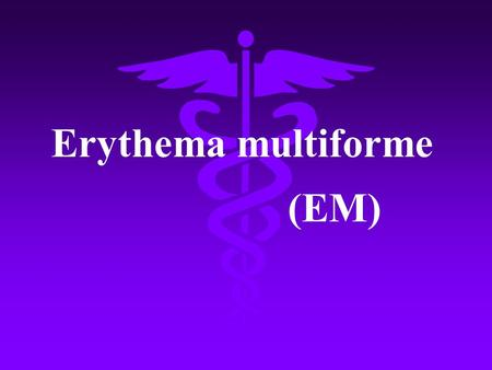 Erythema multiforme (EM). Erythema multiforme is a serious of acute, self-limited, recrudescent and inflammatory dermatopathy characterized by erythema,