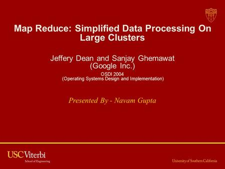 Map Reduce: Simplified Data Processing On Large Clusters Jeffery Dean and Sanjay Ghemawat (Google Inc.) OSDI 2004 (Operating Systems Design and Implementation)