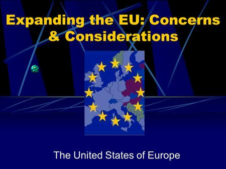 Expanding the EU: Concerns & Considerations The United States of Europe.