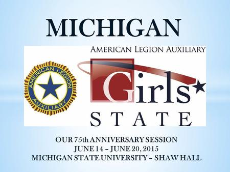 MICHIGAN OUR 75th ANNIVERSARY SESSION JUNE 14 – JUNE 20, 2015 MICHIGAN STATE UNIVERSITY – SHAW HALL.