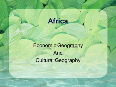 Africa Economic Geography And Cultural Geography.