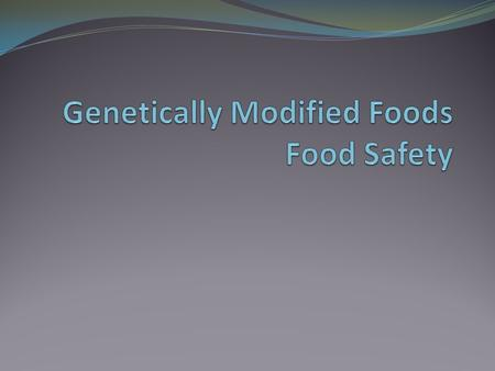 "Genetically Modified Foods What are genetically modified foods? ""crop plants created for human or animal consumption using the latest molecular biology."