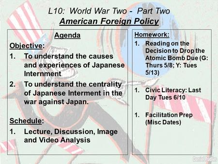 L10: World War Two - Part Two American Foreign Policy Agenda Objective: 1.To understand the causes and experiences of Japanese Internment 2.To understand.