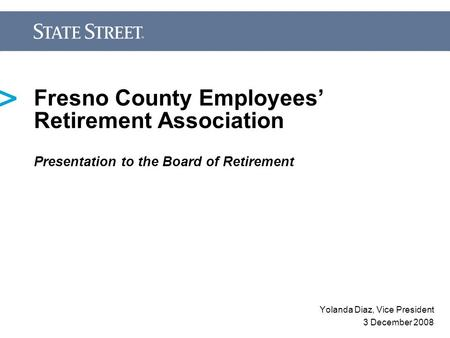 Fresno County Employees' Retirement Association Presentation to the Board of Retirement Yolanda Diaz, Vice President 3 December 2008.