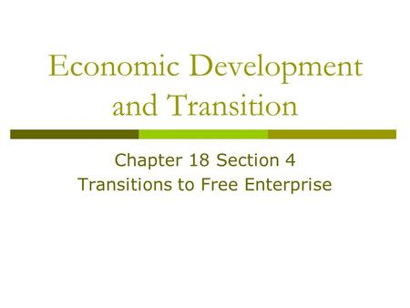 Economic Development and Transition Chapter 18 Section 4 Transitions to Free Enterprise.