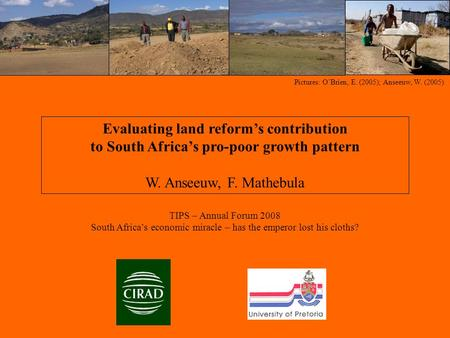 Pictures: O'Brien, E. (2005); Anseeuw, W. (2005) Evaluating land reform's contribution to South Africa's pro-poor growth pattern W. Anseeuw, F. Mathebula.