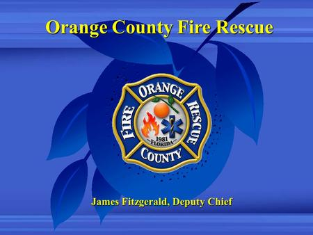 Orange County Fire Rescue James Fitzgerald, Deputy Chief