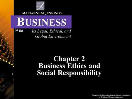Copyright ©2006 by West Legal Studies in Business A Division of Thomson Learning Chapter 2 Business Ethics and Social Responsibility Its Legal, Ethical,