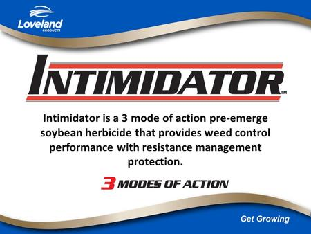 Intimidator is a 3 mode of action pre-emerge soybean herbicide that provides weed control performance with resistance management protection.