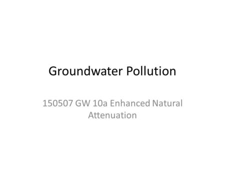 Groundwater Pollution 150507 GW 10a Enhanced Natural Attenuation.