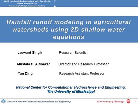 The University of MississippiNational Center for Computational Hydroscience and Engineering Rainfall runoff modeling in agricultural watershed using 2D.