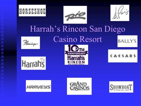 Harrah's Rincon San Diego Casino Resort. Harrah's Entertainment, Inc. Established in 1937 Established in 1937 Operate under Harrah's, Harveys, Caesars,