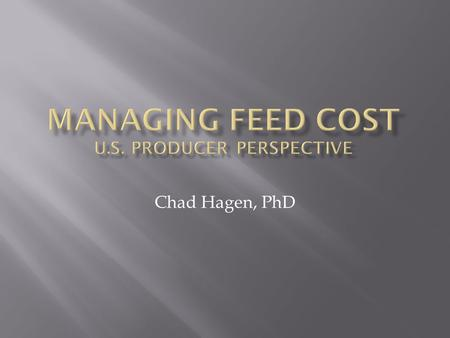 Chad Hagen, PhD. Source: Agristats 2011  What is Best Cost Nutrition?  Importance of Feed Conversion  Importance of Throughput  Herd Health Effects.