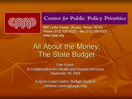 All About the Money: The State Budget One Voice: A Collaborative for Health and Human Services September 30, 2004 Eva De Luna Castro, Budget Analyst
