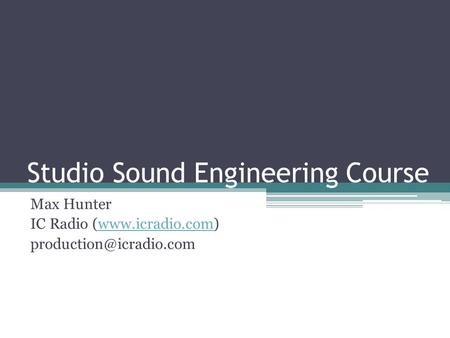 Studio Sound Engineering Course Max Hunter IC Radio (www.icradio.com)www.icradio.com