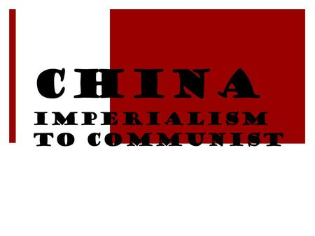 China Imperialism to Communist. The Birth of Modern China  Isolationist policies of later dynasties left China behind the Industrial Revolution  China.