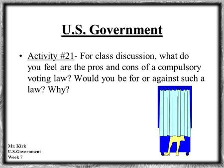U.S. Government Activity #21- For class discussion, what do you feel are the pros <strong>and</strong> cons of a compulsory voting law? Would you be for or against such.