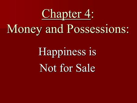 Chapter 4: Money and Possessions: Happiness is Not for Sale.