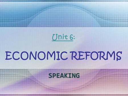 Unit 6: ECONOMIC REFORMS SPEAKING. GIVING COMMENTS Asking for Opinions What do you think? What's your opinion? What are your ideas? Do you have any thoughts.
