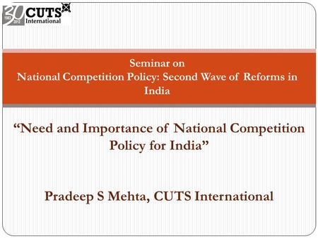 "Seminar on National Competition Policy: Second Wave of Reforms in India ""Need and Importance of National Competition Policy for India"" Pradeep S Mehta,"
