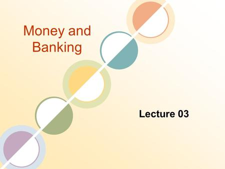 Money and Banking Lecture 03. Review of the Previous Lecture Five Core Principles of Money and Banking Time has Value Risk Requires Compensation Information.