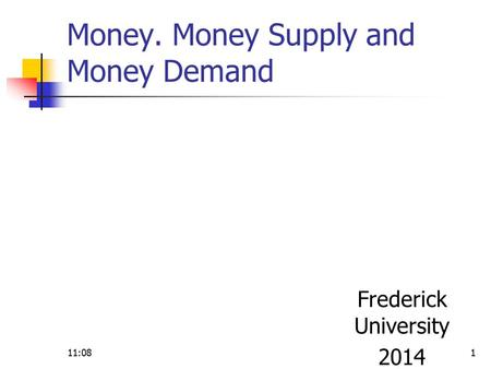 Money. Money Supply and Money Demand Frederick University 2014 11:091.