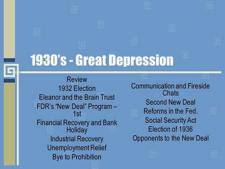 "1930's - Great Depression Review 1932 Election Eleanor and the Brain Trust FDR's ""New Deal"" Program – 1st Financial Recovery and Bank Holiday Industrial."