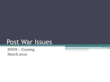 Post War Issues MWH – Corning March 2010. General Overview WWII involved the loss of millions of human lives and billions of dollars in damage. ▫60 million.