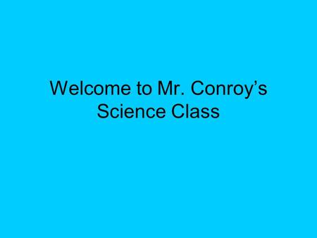 Welcome to Mr. Conroy's Science Class co-made by Logan L., Vince D., Angela S., & Kayana C.
