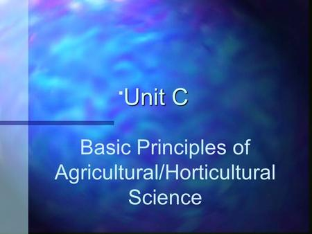 Unit C Basic Principles of Agricultural/Horticultural Science.