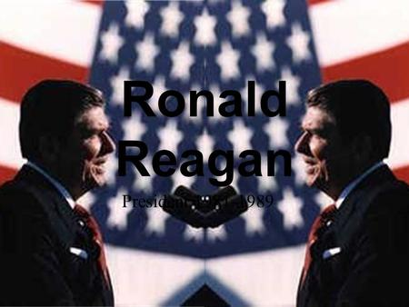 "Ronald Reagan President 1981-1989 Before the Presidency Ronald Reagan was born February 6, 1911 in Tampico Illinois. Called ""Dutch"" Attended Eureka College."