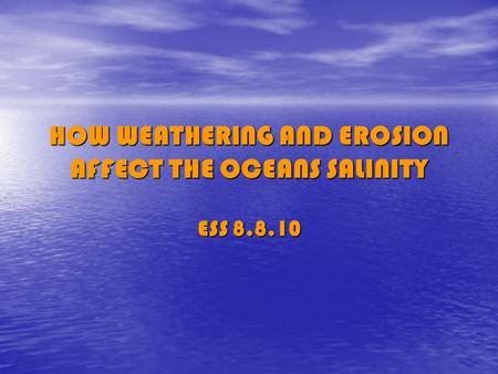 HOW WEATHERING AND EROSION AFFECT THE OCEANS SALINITY