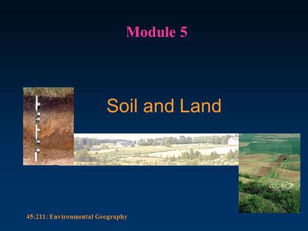 45:211: Environmental Geography Soil and Land Module 5.