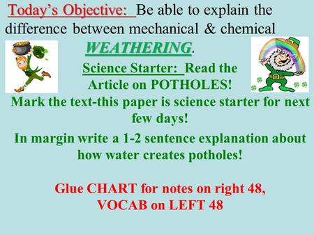 Today's Objective: WEATHERING Today's Objective: Be able to explain the difference between mechanical & chemical WEATHERING. Science Starter: Read the.