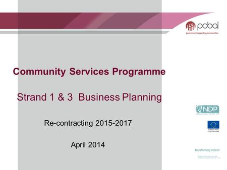 Community Services Programme Strand 1 & 3 Business Planning Re-contracting 2015-2017 April 2014.