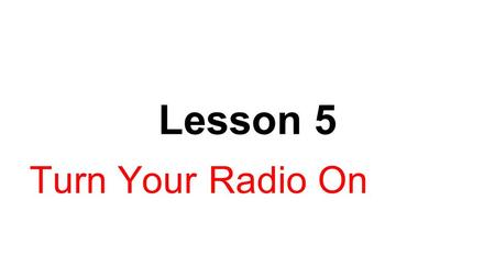 Lesson 5 Turn Your Radio On. Objectives 1.Explain why improved confidence was important to the U.S. recovery from the Great Depression. 2.Analyze the.