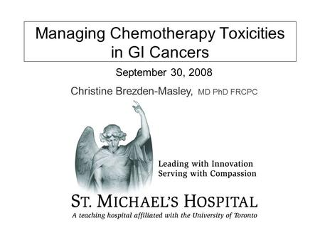 Managing Chemotherapy Toxicities in GI Cancers September 30, 2008 Christine Brezden-Masley, MD PhD FRCPC.
