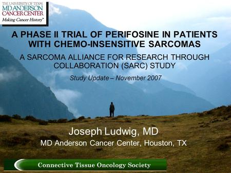 A PHASE II TRIAL OF PERIFOSINE IN PATIENTS WITH CHEMO-INSENSITIVE SARCOMAS A SARCOMA ALLIANCE FOR RESEARCH THROUGH COLLABORATION (SARC) STUDY Study Update.