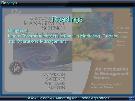 BA 452 Lesson A.8 Marketing and Finance Applications 1 1ReadingsReadings Chapter 4 Linear Programming Applications in Marketing, Finance, and Operations.
