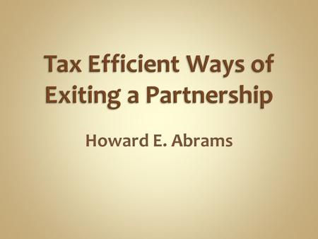Howard E. Abrams. Sell the partnership interest  Sections 741, 751(a), 743(b) Receive a liquidating distribution of cash  Sections 731, 751(b), 734(b)
